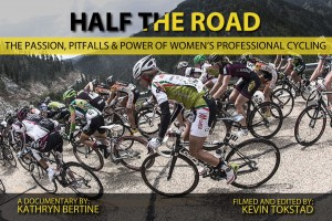 HALF THE ROAD: The Passion, Pitfalls & Power of Women's Professional Cycling.